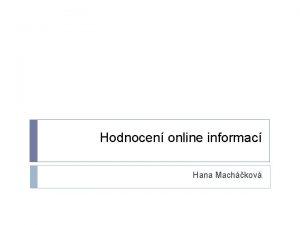 Hodnocen online informac Hana Machkov Online informace a