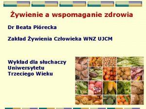 ywienie a wspomaganie zdrowia Dr Beata Pirecka Zakad