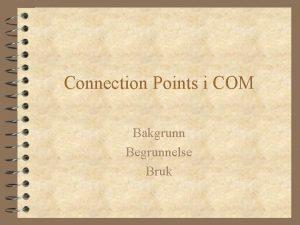 Connection Points i COM Bakgrunn Begrunnelse Bruk Oversikt