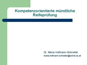 Kompetenzorientierte mndliche Reifeprfung Dr Maria HofmannSchneller maria hofmannschnellerunivie