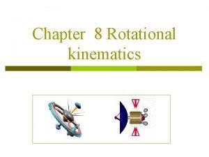 Chapter 8 Rotational kinematics Section 8 1 Rotational