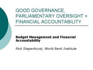 GOOD GOVERNANCE PARLIAMENTARY OVERSIGHT FINANCIAL ACCOUNTABILITY Budget Management