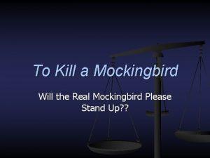 To Kill a Mockingbird Will the Real Mockingbird