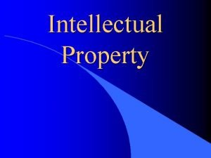 Intellectual Property Intellectual Property and Changing Technology What