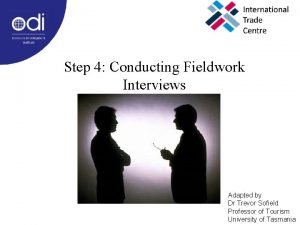 Step 4 Conducting Fieldwork Interviews Adapted by Dr
