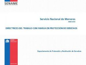 Servicio Nacional de Menores Abril 2016 DIRECTRICES DEL