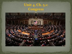 Unit 4 Ch 5 1 Congress Congress and