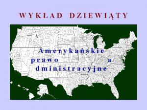 WYKAD DZIEWITY Amerykaskie prawo a dministracyjne PRAWO ADMINISTRACYJNE