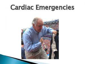 Cardiac Emergencies Cardiac Emergencies Introduction Why is the
