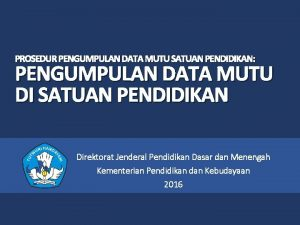 PROSEDUR PENGUMPULAN DATA MUTU SATUAN PENDIDIKAN PENGUMPULAN DATA