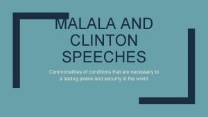 MALALA AND CLINTON SPEECHES Commonalities of conditions that