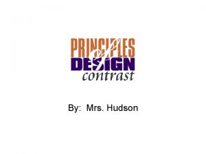 By Mrs Hudson CONTRAST Contrast occurs when two