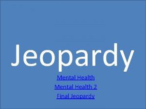 Jeopardy Mental Health 2 Final Jeopardy Mental Health