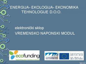 ENERGIJA EKOLOGIJA EKONOMIKA TEHNOLOGIJE D O O elektroniki