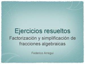 Ejercicios resueltos Factorizacin y simplificacin de fracciones algebraicas