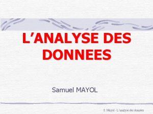 LANALYSE DES DONNEES Samuel MAYOL S Mayol Lanalyse