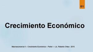 01 Crecimiento Econmico Macroeconoma II Crecimiento Econmico Parte