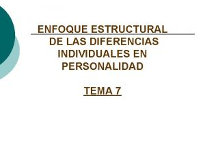 ENFOQUE ESTRUCTURAL DE LAS DIFERENCIAS INDIVIDUALES EN PERSONALIDAD