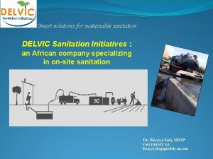 Smart solutions for sustainable sanitation DELVIC Sanitation Initiatives