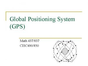 Global Positioning System GPS Math 437837 CISC 490850