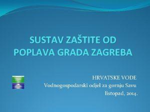 SUSTAV ZATITE OD POPLAVA GRADA ZAGREBA HRVATSKE VODE