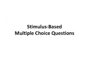 StimulusBased Multiple Choice Questions StimulusBased Multiple Choice Stimulus