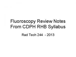 Fluoroscopy Review Notes From CDPH RHB Syllabus Rad