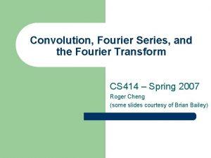 Convolution Fourier Series and the Fourier Transform CS