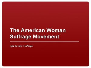 The American Woman Suffrage Movement right to vote