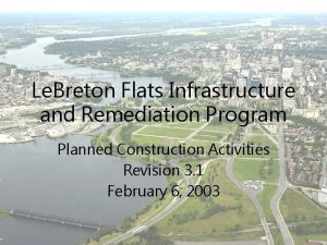 Remediation Remediated Le Breton Flats Infrastructure and Remediation