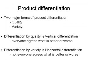 Product differentiation Two major forms of product differentiation