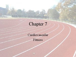 Chapter 7 Cardiovascular Fitness What Is Cardiovascular fitness