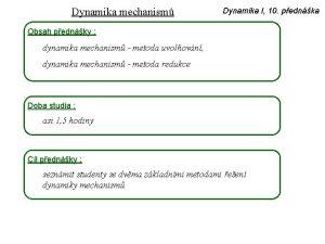 Dynamika mechanism Dynamika I 10 pednka Obsah pednky