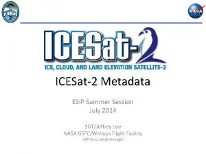 ICESat2 Metadata ESIP Summer Session July 2014 SGTJeffrey