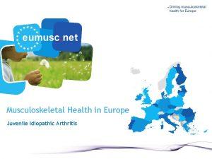 Musculoskeletal Health in Europe Juvenile Idiopathic Arthritis Juvenile