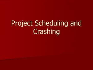 Project Scheduling and Crashing Recall the four stages