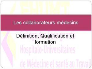 Les collaborateurs mdecins Dfinition Qualification et formation Dfinition