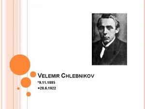 VELEMIR CHLEBNIKOV 9 11 1885 28 6 1922