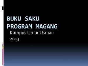 BUKU SAKU PROGRAM MAGANG Kampus Umar Usman 2013