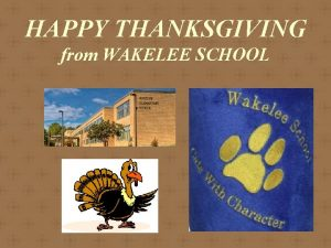 HAPPY THANKSGIVING from WAKELEE SCHOOL Happy Thanksgiving Family