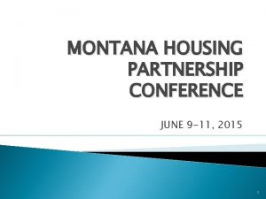 MONTANA HOUSING PARTNERSHIP CONFERENCE JUNE 9 11 2015