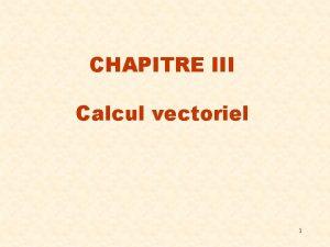 CHAPITRE III Calcul vectoriel 1 Calcul vectoriel Reprsentation