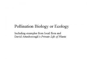 Pollination Biology or Ecology Including examples from local