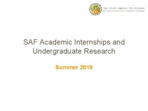 SAF Academic Internships and Undergraduate Research Summer 2016