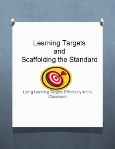 Learning Targets and Scaffolding the Standard Using Learning