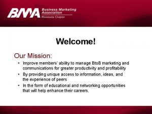 Welcome Our Mission Improve members ability to manage