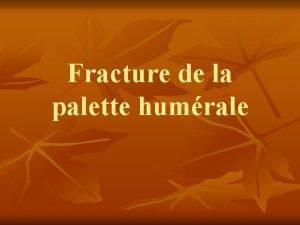 Fracture de la palette humrale Fracture de la