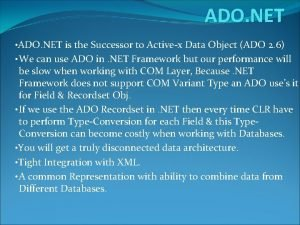 ADO NET ADO NET is the Successor to