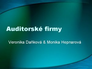 Auditorsk firmy Veronika Dakov Monika Hepnarov Auditorsk sluby
