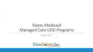 States Medicaid Managed Care IDD Programs JUNE 2020